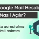 Google Mail Hesabı Nasıl Açılır