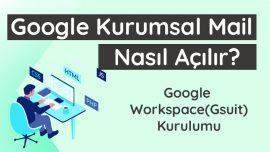 Google Kurumsal Mail Nasıl Açılır - Workspace(Gsuit) Kurulum